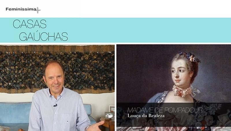 Dentro das atrações do programa Casas Gaúchas, o arquiteto Mario Englert, da Projetos & Projetos, traz ao público uma pitada de história, arte e costumes no quadro Curiosidades da Arquitetura. Durante a primeira temporada do programa, uma personagem que mereceu destaque foi Madame de Pompadour, cortesã e amante do Rei Luís XV, que governou a França no Século XVII. Além de seus talentos na alcova, ela também ficou conhecida por seu lado empreendedor, sendo uma das grandes incentivadoras da produção de porcelanas no país.